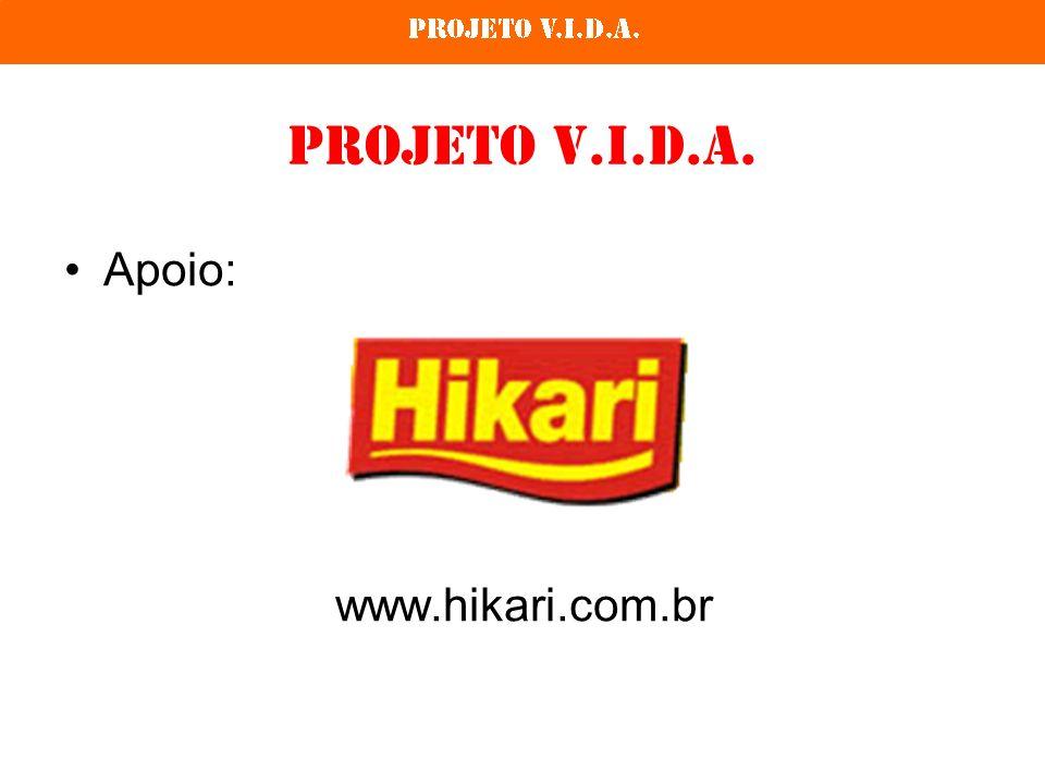 Projeto V.I.D.A. Apoio: www.hikari.com.br