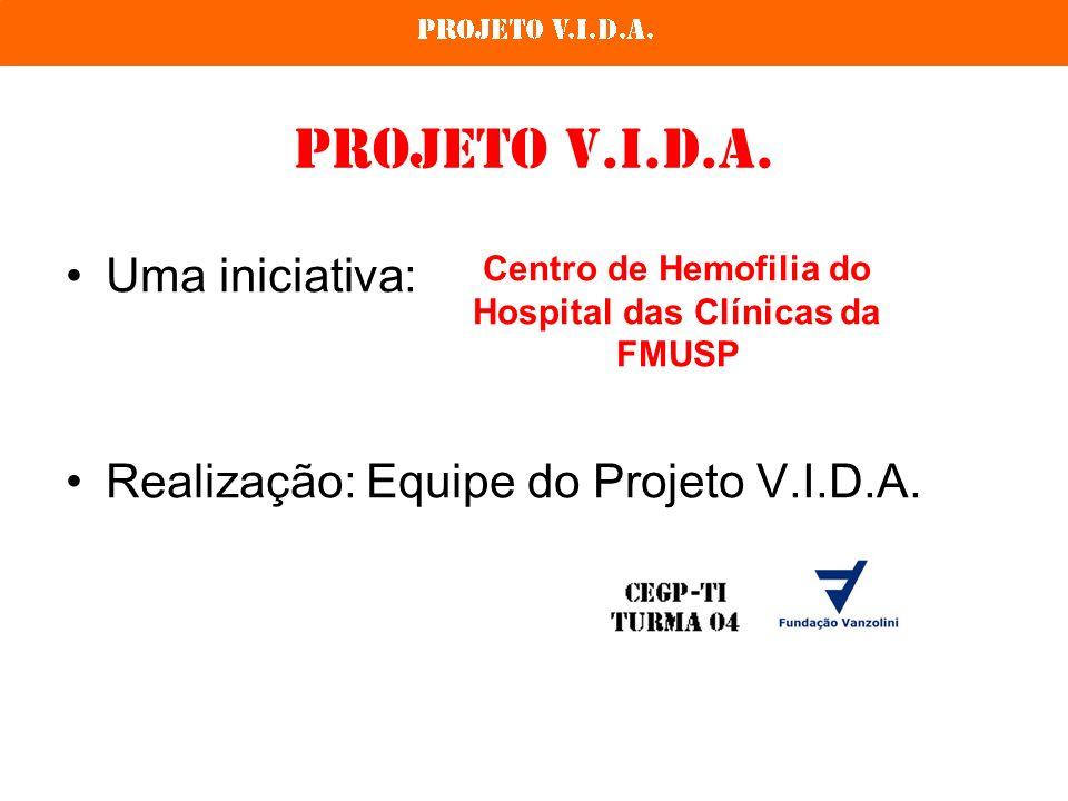 Projeto V.I.D.A. Uma iniciativa: Realização: Equipe do Projeto V.I.D.A. Centro de Hemofilia do Hospital das Clínicas da FMUSP