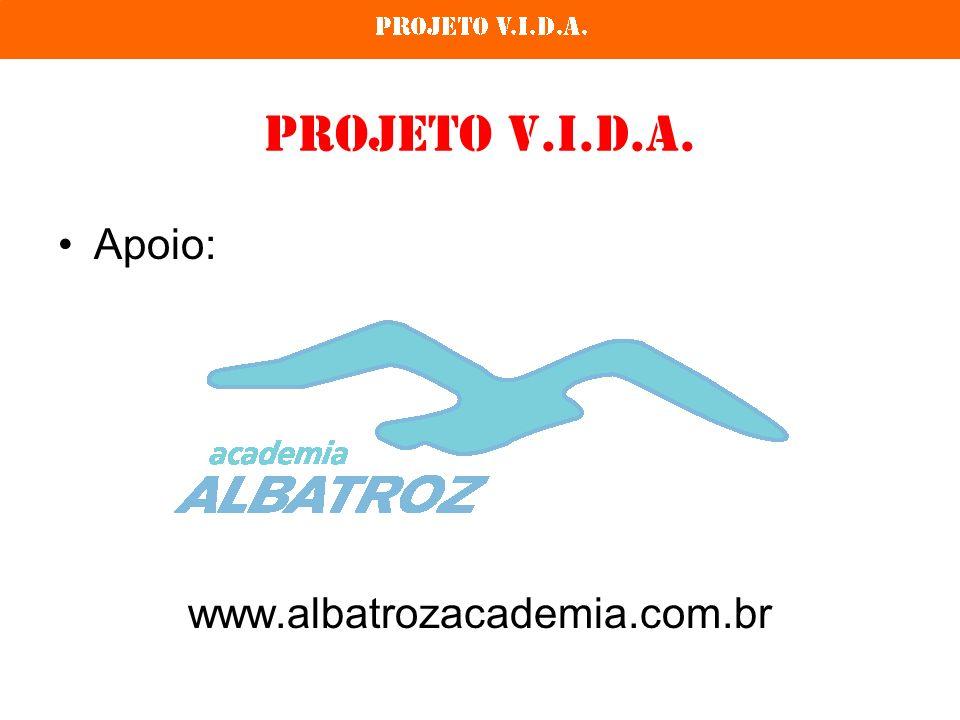 Projeto V.I.D.A. Apoio: www.albatrozacademia.com.br