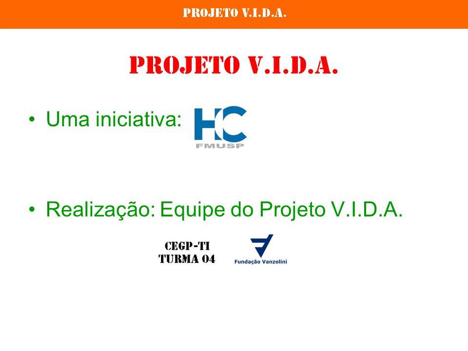 Projeto V.I.D.A. Uma iniciativa: Realização: Equipe do Projeto V.I.D.A.