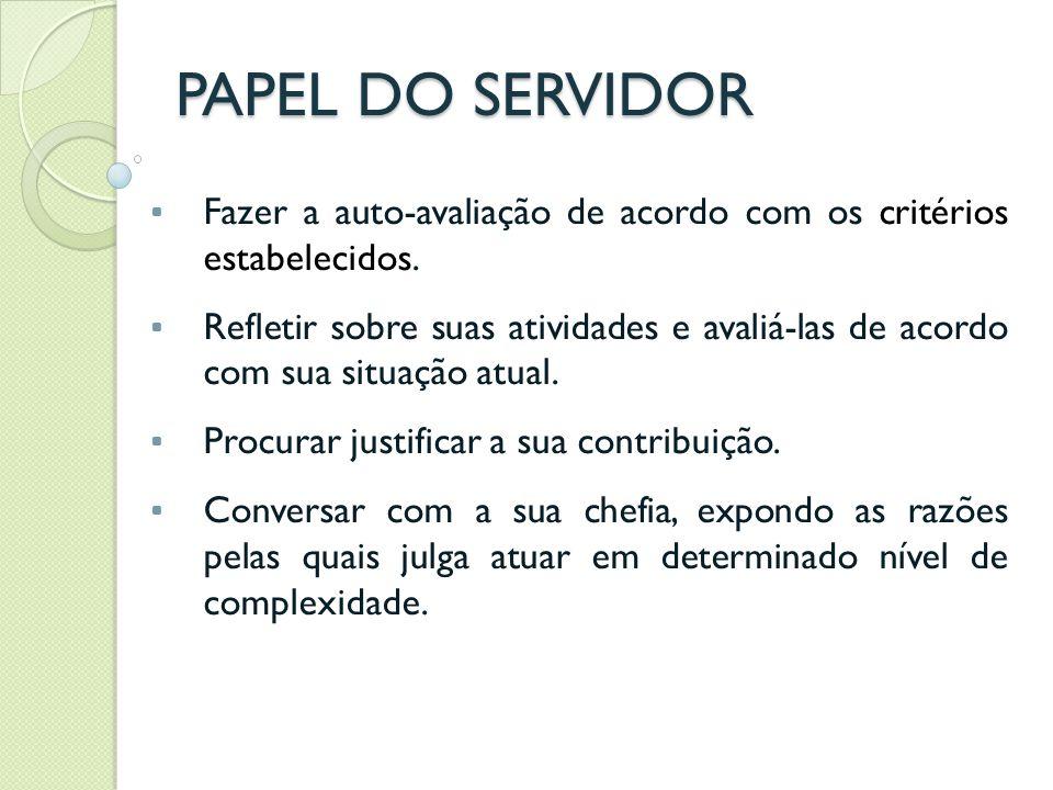 PAPEL DA CHEFIA IMEDIATA Avaliar o servidor, de acordo com os critérios (os mesmos utilizados na auto-avaliação).
