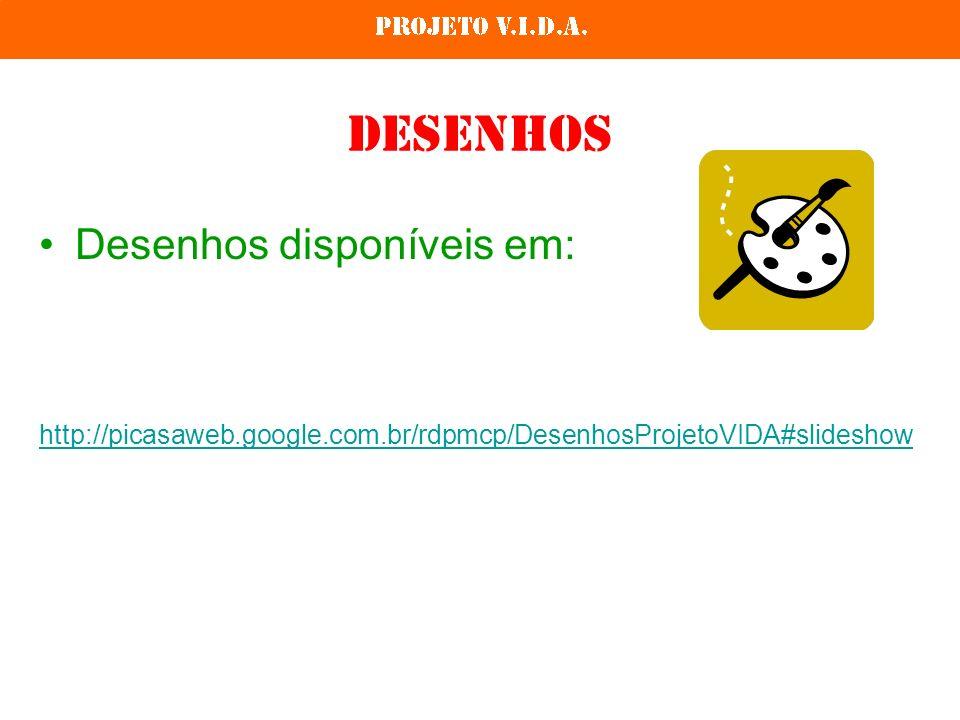 Desenhos Desenhos disponíveis em: http://picasaweb.google.com.br/rdpmcp/DesenhosProjetoVIDA#slideshow