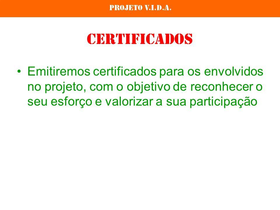 Certificados Emitiremos certificados para os envolvidos no projeto, com o objetivo de reconhecer o seu esforço e valorizar a sua participação