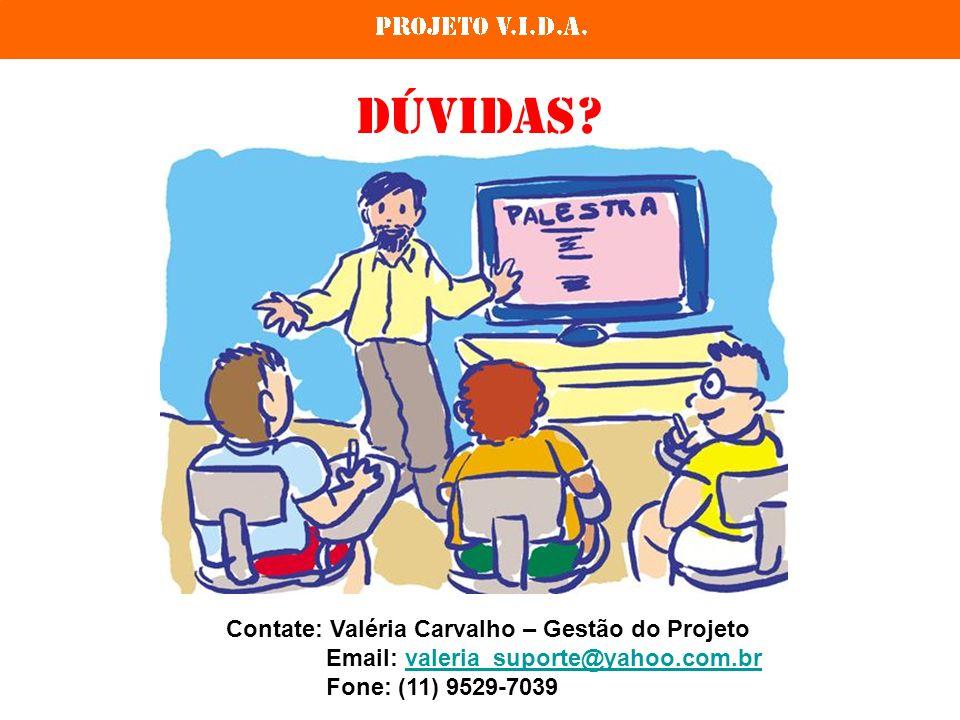 Dúvidas? Contate: Valéria Carvalho – Gestão do Projeto Email: valeria_suporte@yahoo.com.brvaleria_suporte@yahoo.com.br Fone: (11) 9529-7039