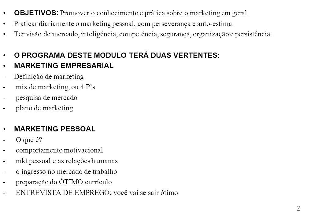2 OBJETIVOS: Promover o conhecimento e prática sobre o marketing em geral. Praticar diariamente o marketing pessoal, com perseverança e auto-estima. T