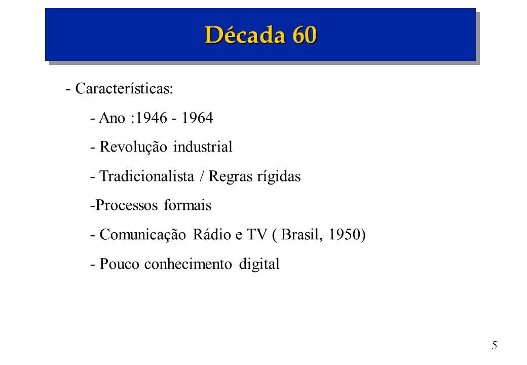 6 Década 70 - Características - Ano : 1965 - 1977 - Força de trabalho atual - Geração rebelde, indignada, realista - Tomada de decisões objetivas - Reestruturações anos 90 - Individualista - TV á cores -1972 - ( Geração X ) Prefere comunicação pessoal