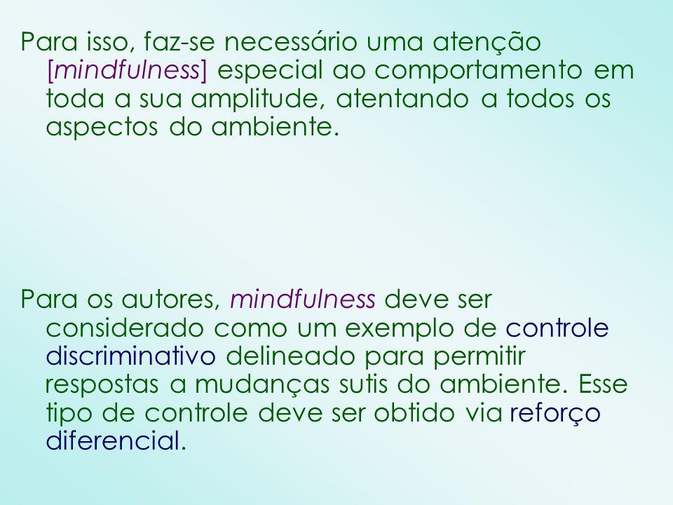 Para isso, faz-se necessário uma atenção [mindfulness] especial ao comportamento em toda a sua amplitude, atentando a todos os aspectos do ambiente. P
