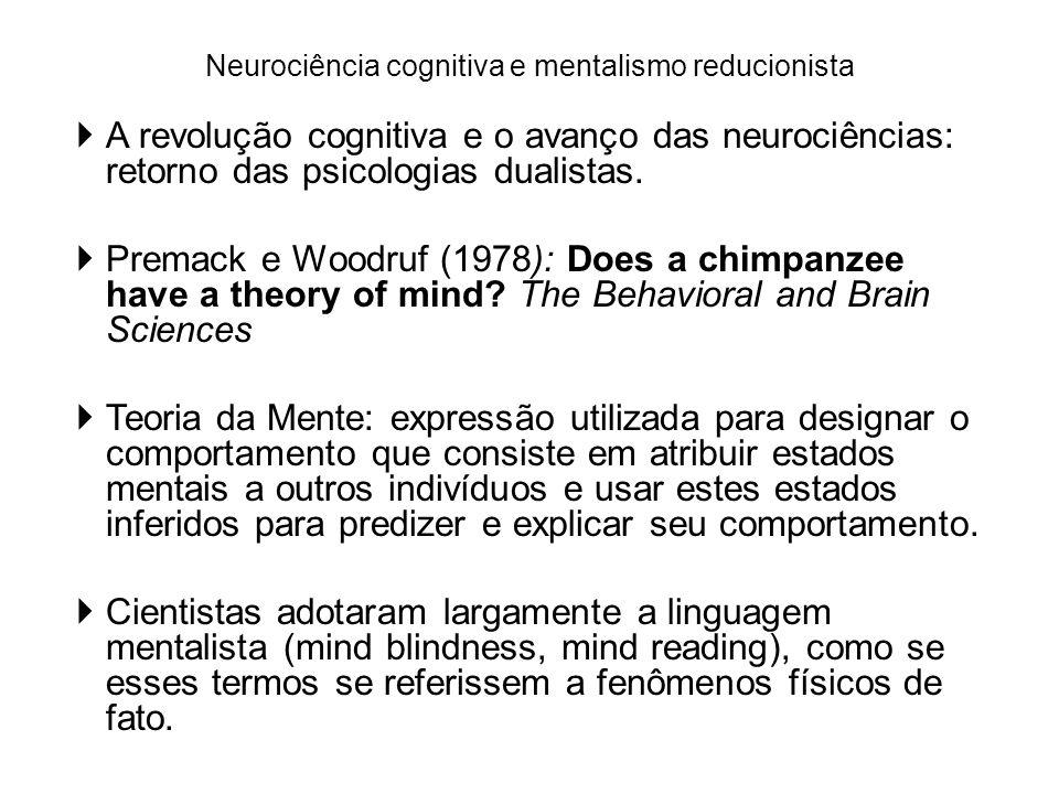 Neurociência cognitiva e mentalismo reducionista A revolução cognitiva e o avanço das neurociências: retorno das psicologias dualistas. Premack e Wood