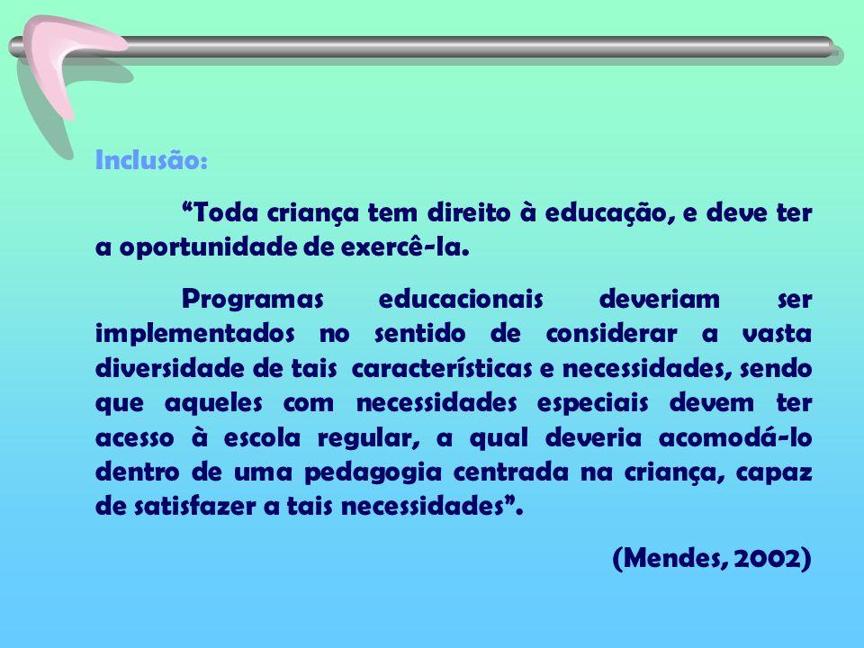 Inclusão: Toda criança tem direito à educação, e deve ter a oportunidade de exercê-la. Programas educacionais deveriam ser implementados no sentido de