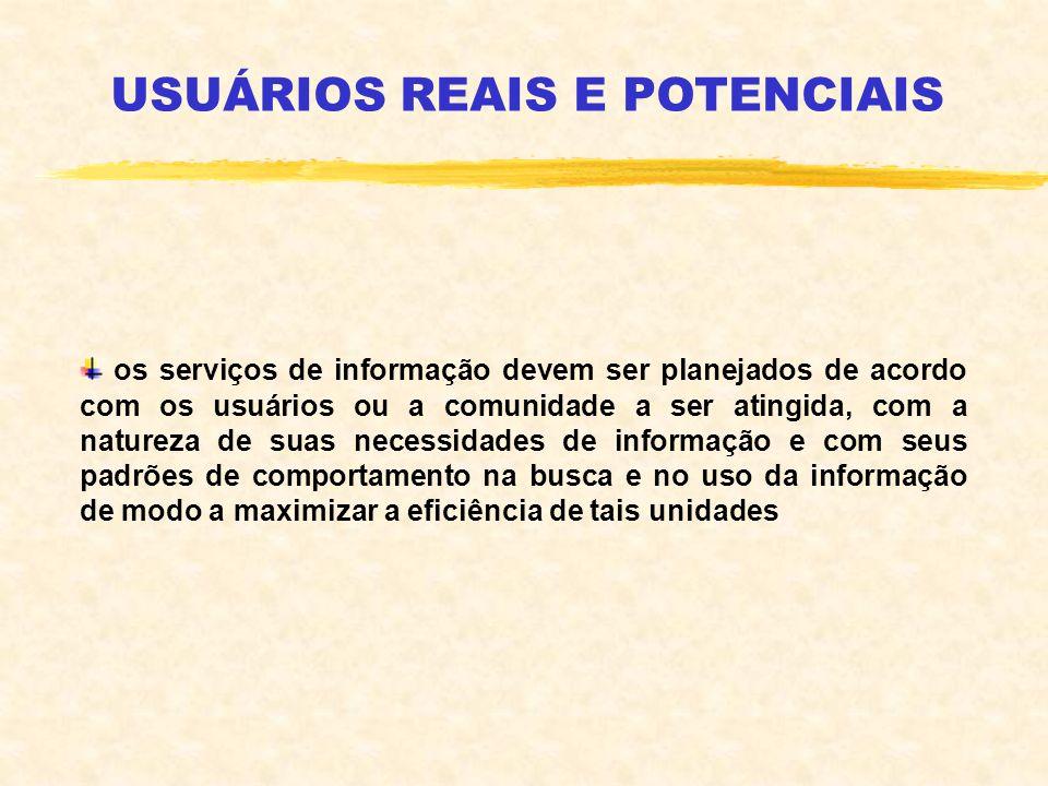 USUÁRIOS REAIS E POTENCIAIS os serviços de informação devem ser planejados de acordo com os usuários ou a comunidade a ser atingida, com a natureza de