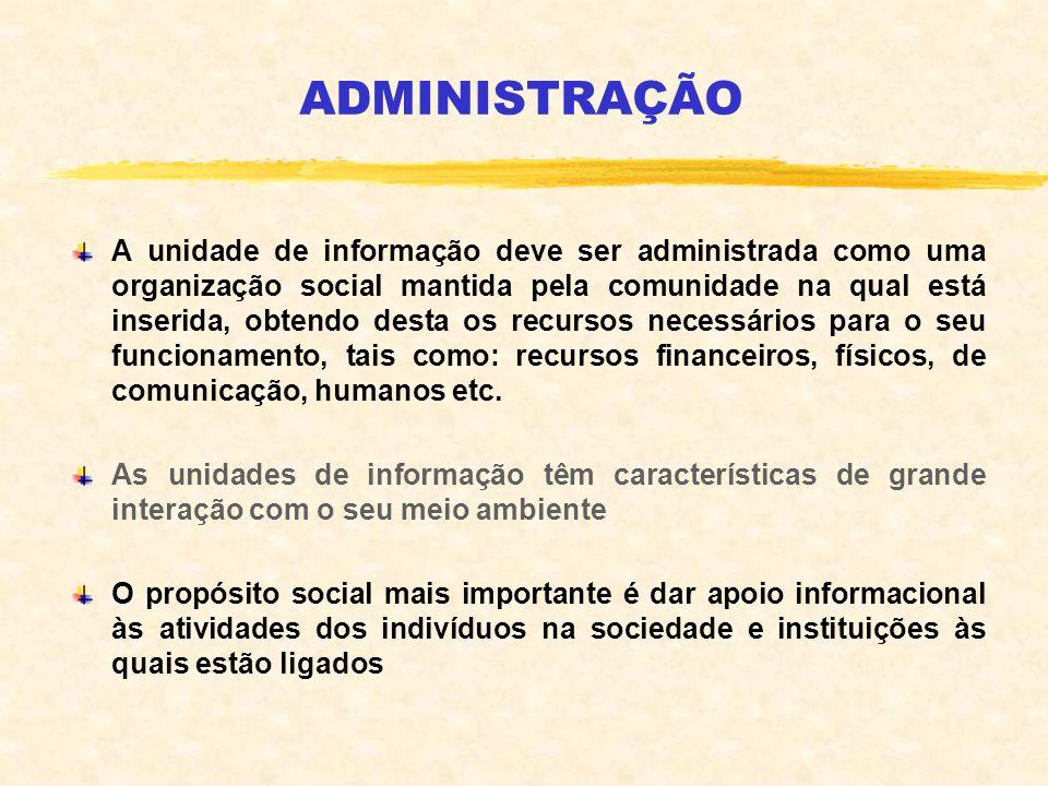 ADMINISTRAÇÃO A unidade de informação deve ser administrada como uma organização social mantida pela comunidade na qual está inserida, obtendo desta o