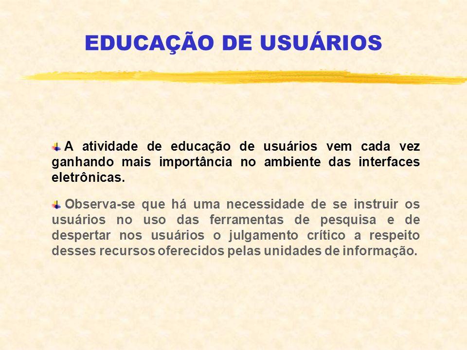 EDUCAÇÃO DE USUÁRIOS A atividade de educação de usuários vem cada vez ganhando mais importância no ambiente das interfaces eletrônicas. Observa-se que