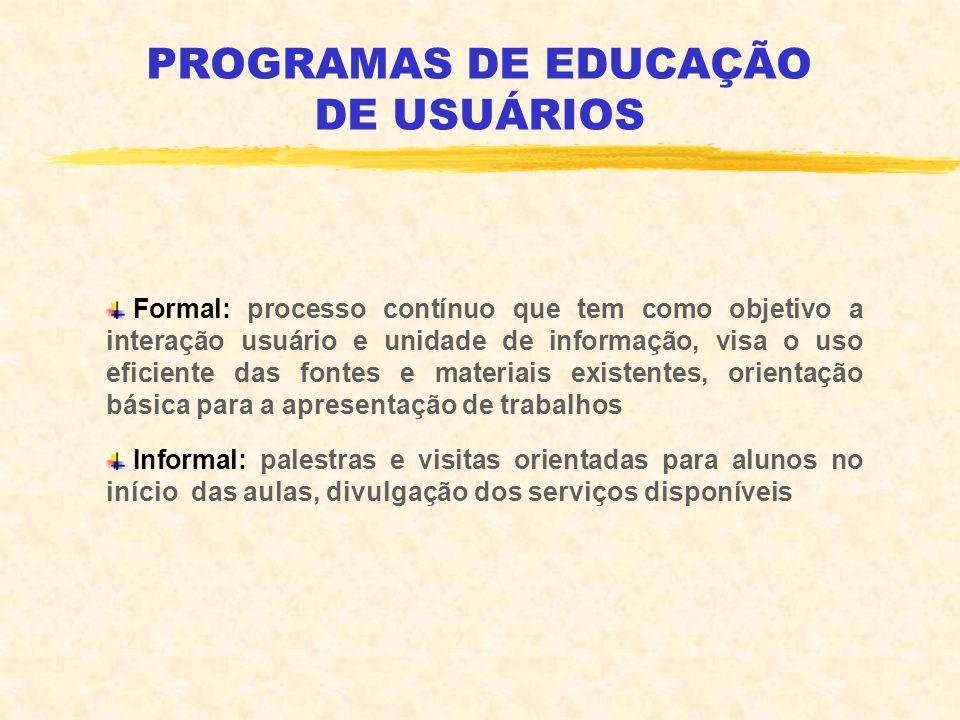 PROGRAMAS DE EDUCAÇÃO DE USUÁRIOS Formal: processo contínuo que tem como objetivo a interação usuário e unidade de informação, visa o uso eficiente da