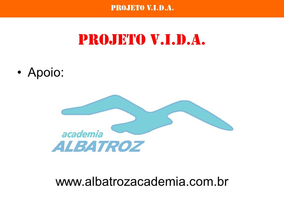 Projeto V.I.D.A. Apoio: benfica@benficabtt.com.br