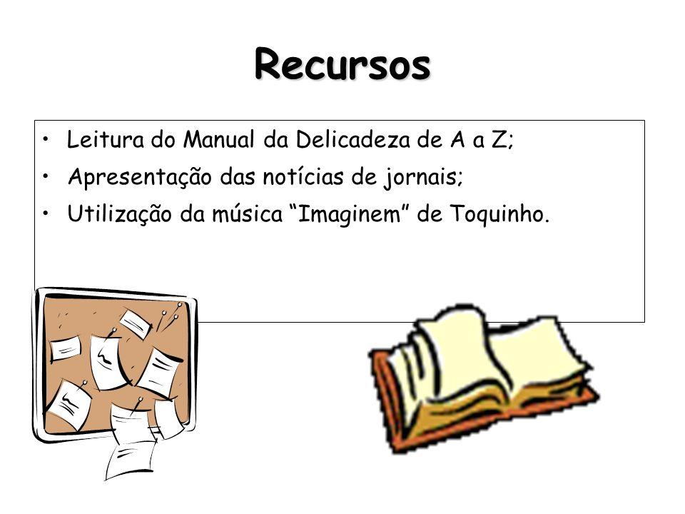 Recursos Leitura do Manual da Delicadeza de A a Z; Apresentação das notícias de jornais; Utilização da música Imaginem de Toquinho.