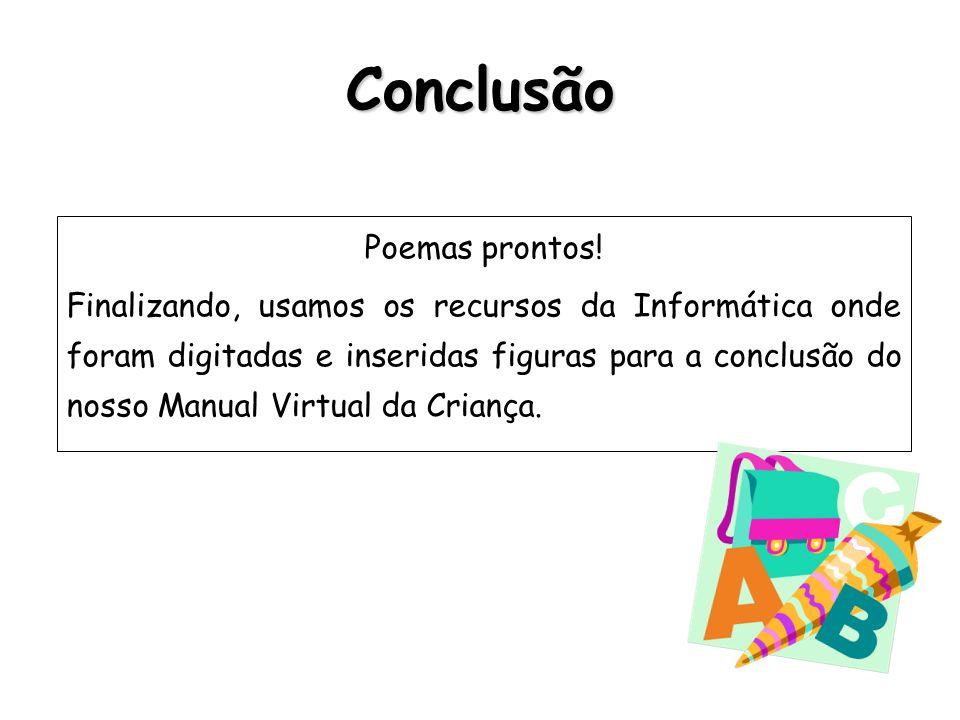 Conclusão Poemas prontos! Finalizando, usamos os recursos da Informática onde foram digitadas e inseridas figuras para a conclusão do nosso Manual Vir