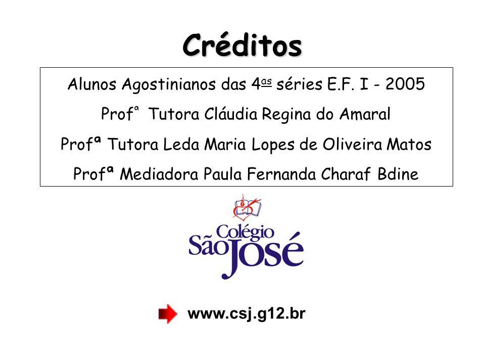 Créditos Alunos Agostinianos das 4 as séries E.F. I - 2005 Prof ª Tutora Cláudia Regina do Amaral Profª Tutora Leda Maria Lopes de Oliveira Matos Prof