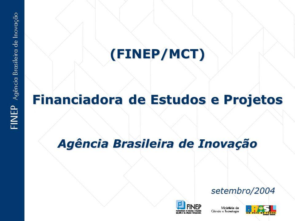 (FINEP/MCT) Financiadora de Estudos e Projetos Agência Brasileira de Inovação setembro/2004