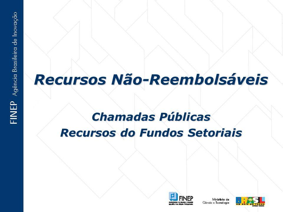 Recursos Não-Reembolsáveis Chamadas Públicas Recursos do Fundos Setoriais
