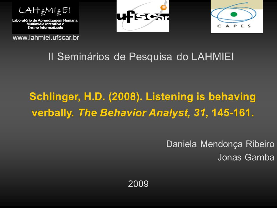 II Seminários de Pesquisa do LAHMIEI Schlinger, H.D. (2008). Listening is behaving verbally. The Behavior Analyst, 31, 145-161. Daniela Mendonça Ribei