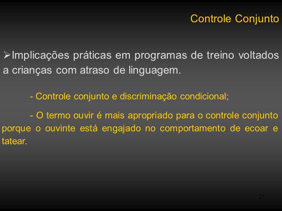 21 Controle Conjunto Implicações práticas em programas de treino voltados a crianças com atraso de linguagem. - Controle conjunto e discriminação cond