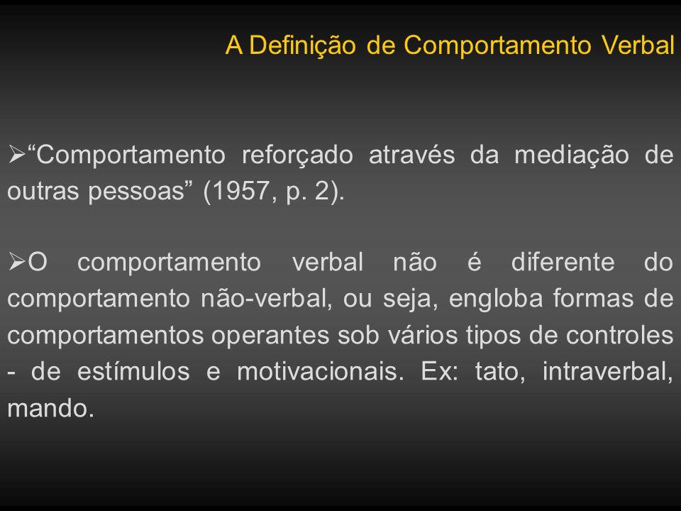 A Definição de Comportamento Verbal Todo o comportamento verbal está sob controle discriminativo de uma audiência composta por ouvintes, incluindo o falante.