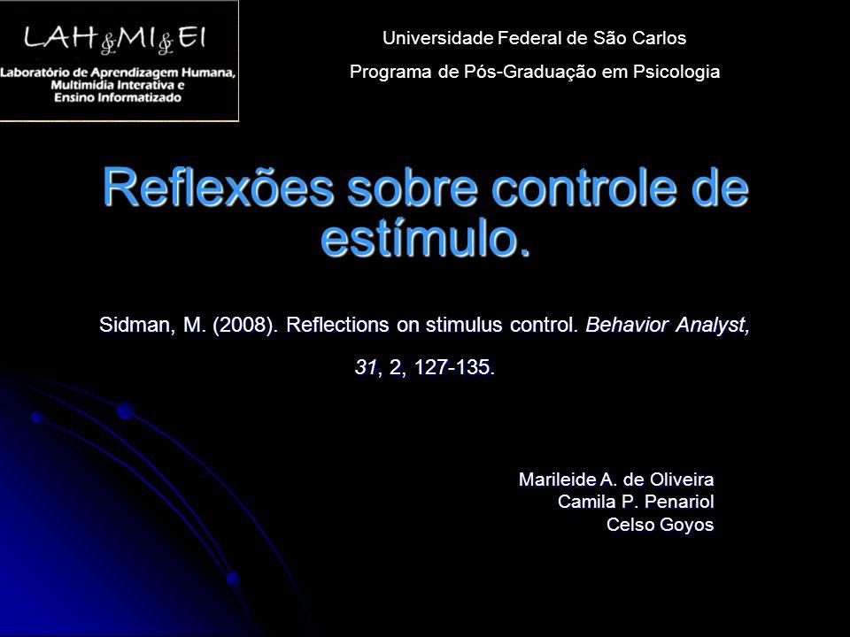 Reflexões sobre controle de estímulo. Sidman, M. (2008). Reflections on stimulus control. Behavior Analyst, 31, 2, 127-135. Marileide A. de Oliveira C