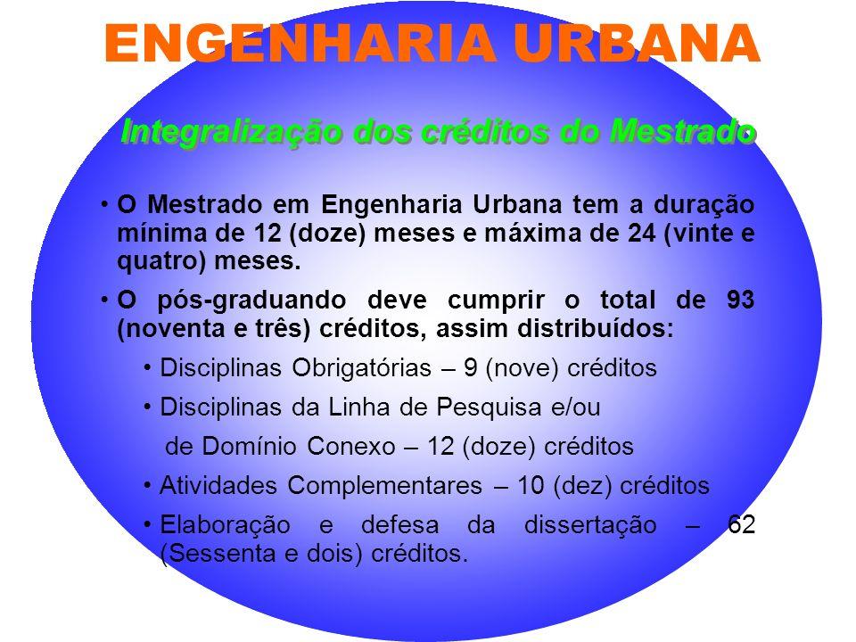 O Mestrado em Engenharia Urbana tem a duração mínima de 12 (doze) meses e máxima de 24 (vinte e quatro) meses. O pós-graduando deve cumprir o total de