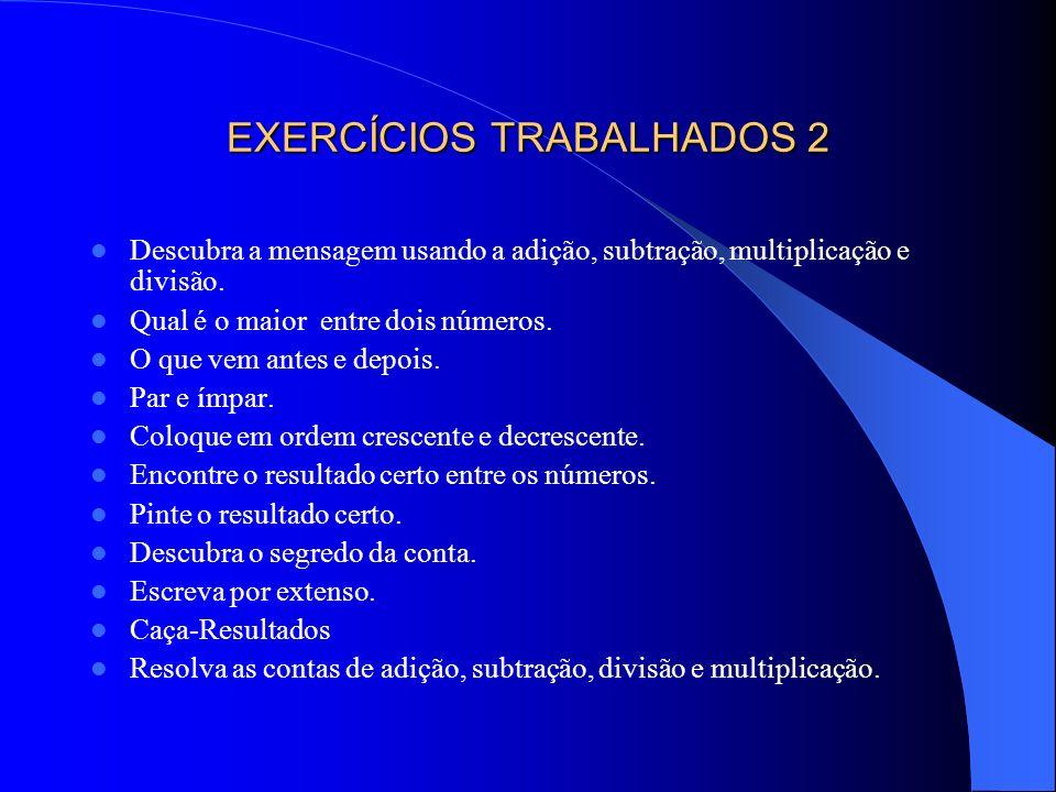EXERCÍCIOS TRABALHADOS 2 Descubra a mensagem usando a adição, subtração, multiplicação e divisão. Qual é o maior entre dois números. O que vem antes e