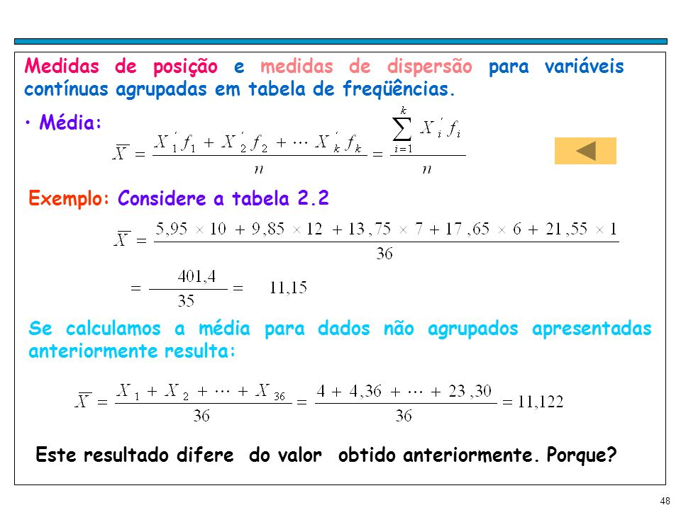 48 Medidas de posição e medidas de dispersão para variáveis contínuas agrupadas em tabela de freqüências. Média: Este resultado difere do valor obtido