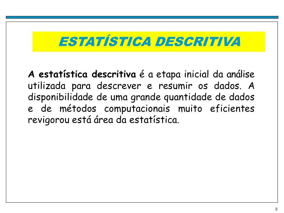 8 ESTATÍSTICA DESCRITIVA A estatística descritiva é a etapa inicial da análise utilizada para descrever e resumir os dados. A disponibilidade de uma g