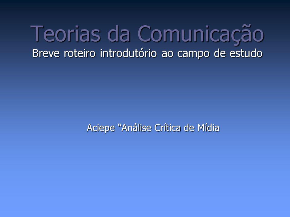 O surgimento das teorias Campo de estudos multidisciplinar; TCs: processos técnicos, emissão, recepção, mensagem, função dos meios etc.