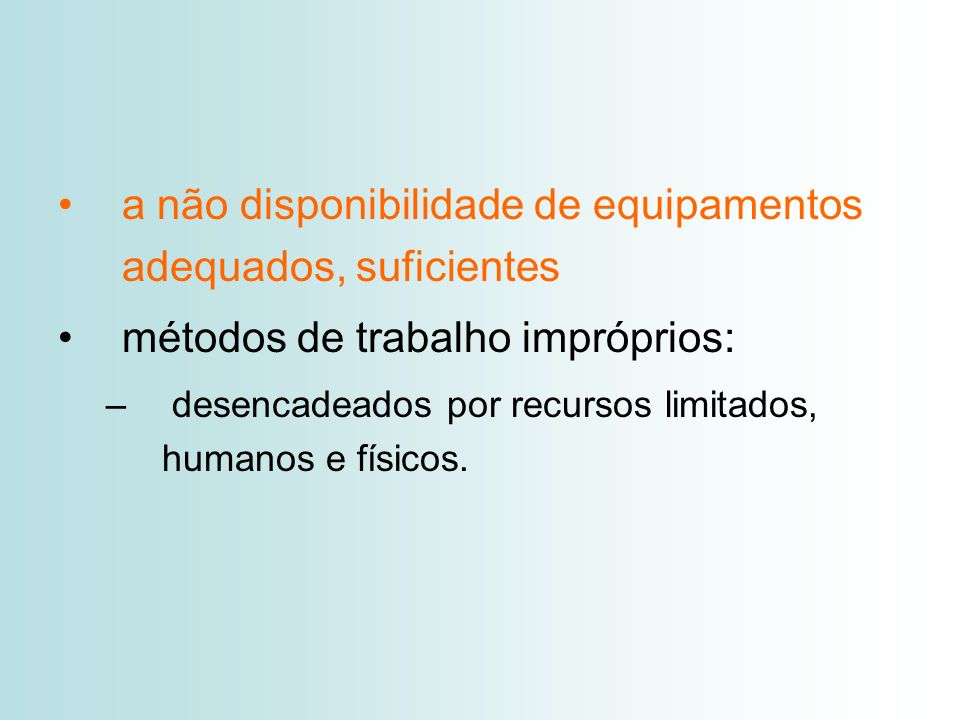 a não disponibilidade de equipamentos adequados, suficientes métodos de trabalho impróprios: – desencadeados por recursos limitados, humanos e físicos.