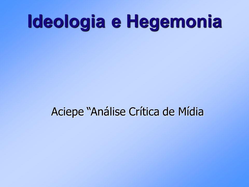 Ideologia e Hegemonia Aciepe Análise Crítica de Mídia