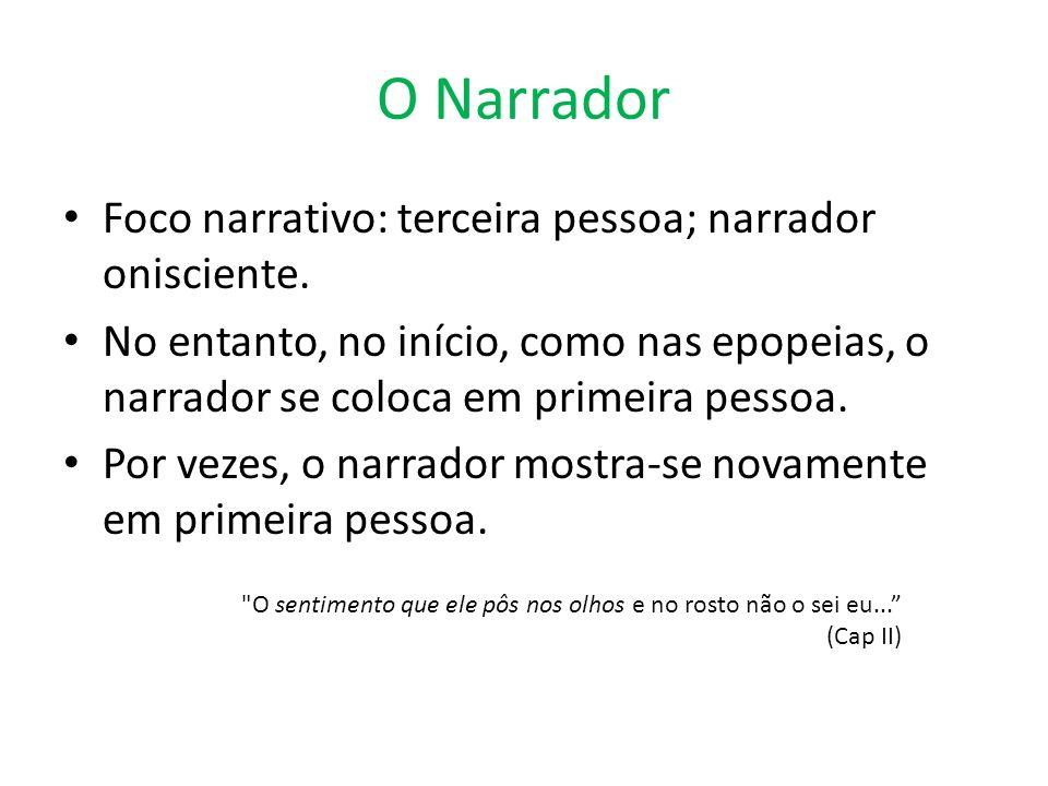 O Narrador Foco narrativo: terceira pessoa; narrador onisciente. No entanto, no início, como nas epopeias, o narrador se coloca em primeira pessoa. Po