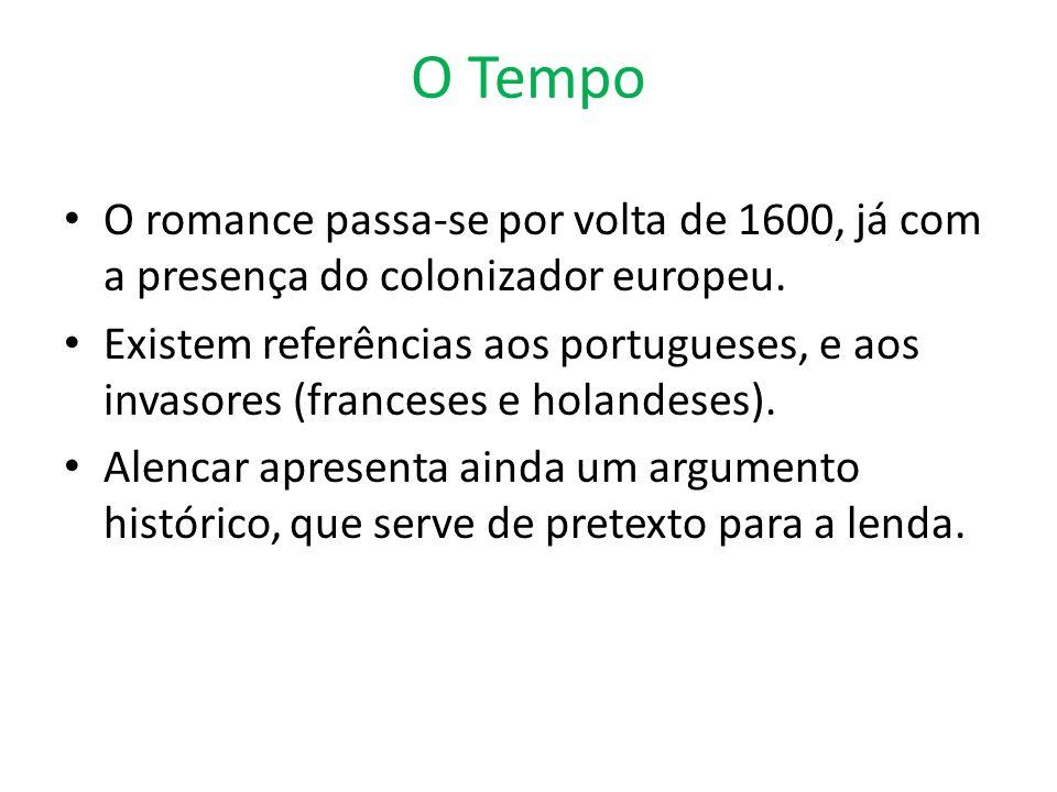 O Tempo O romance passa-se por volta de 1600, já com a presença do colonizador europeu. Existem referências aos portugueses, e aos invasores (francese