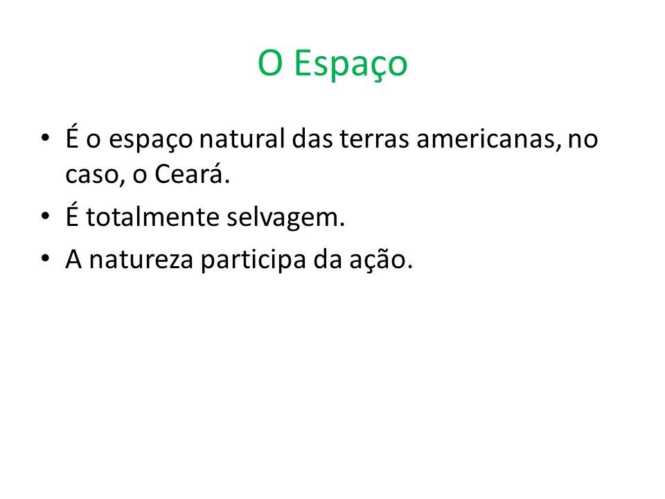 O Espaço É o espaço natural das terras americanas, no caso, o Ceará. É totalmente selvagem. A natureza participa da ação.