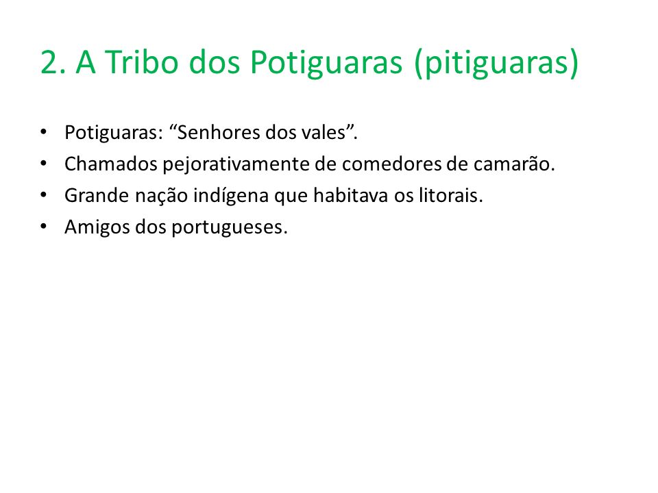 2. A Tribo dos Potiguaras (pitiguaras) Potiguaras: Senhores dos vales. Chamados pejorativamente de comedores de camarão. Grande nação indígena que hab