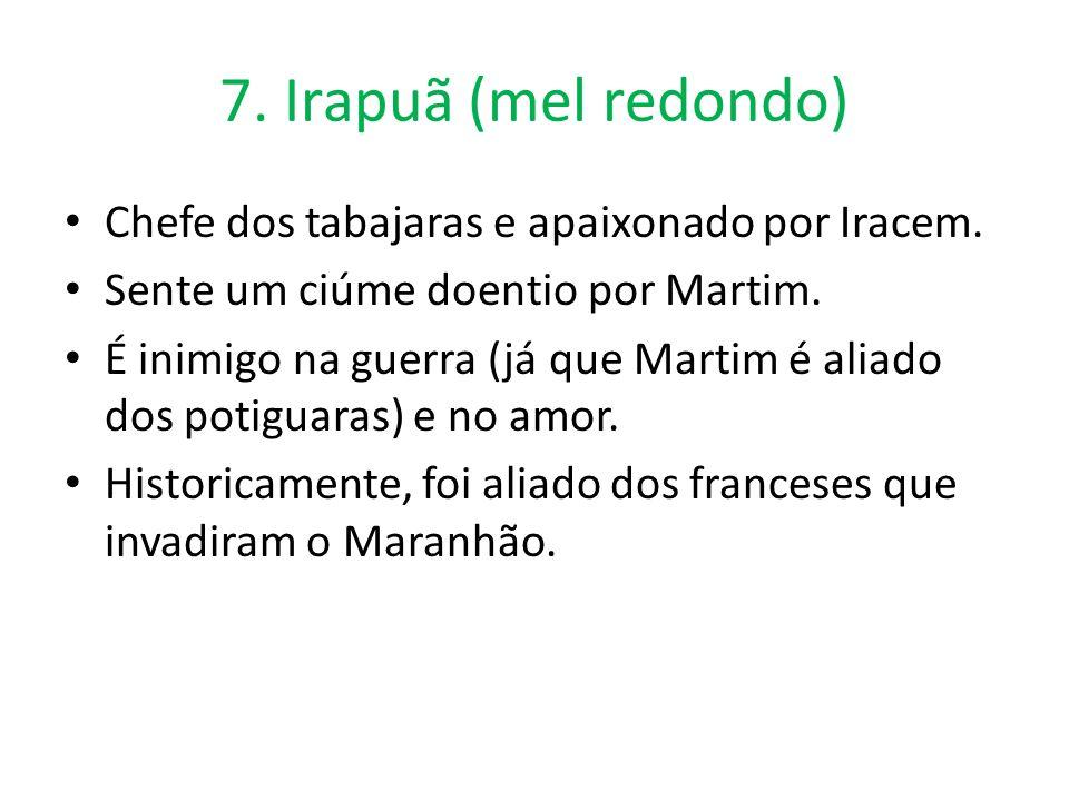7.Irapuã (mel redondo) Chefe dos tabajaras e apaixonado por Iracem.