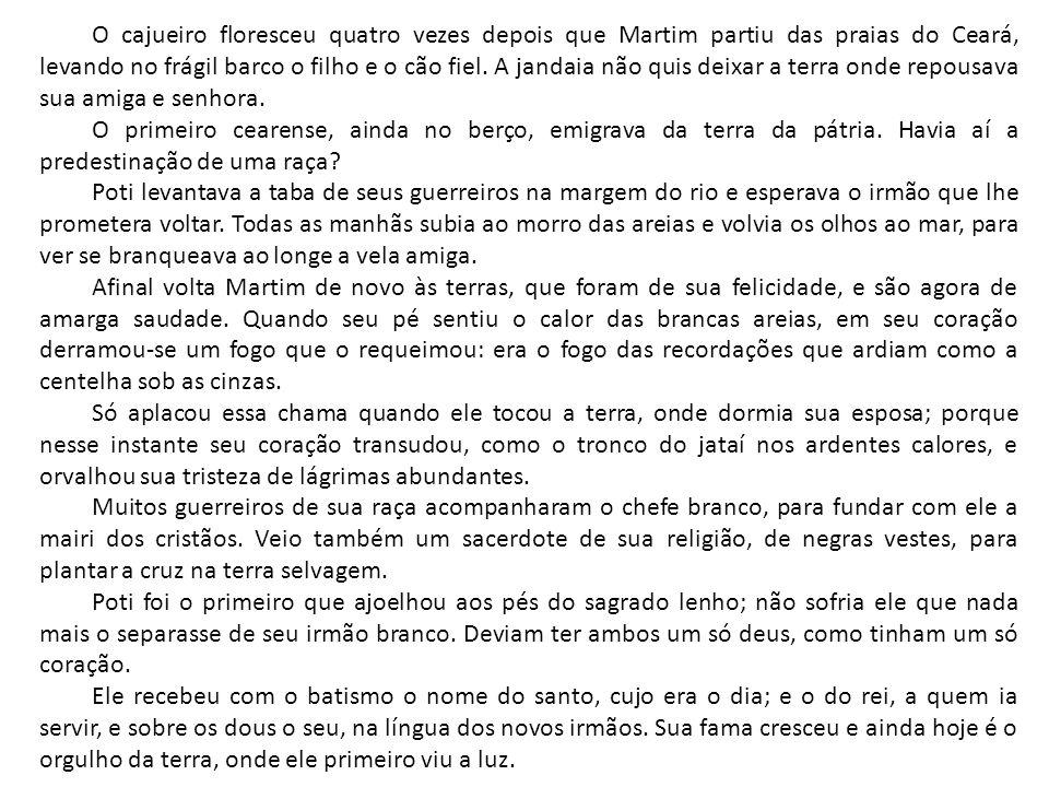 O cajueiro floresceu quatro vezes depois que Martim partiu das praias do Ceará, levando no frágil barco o filho e o cão fiel.