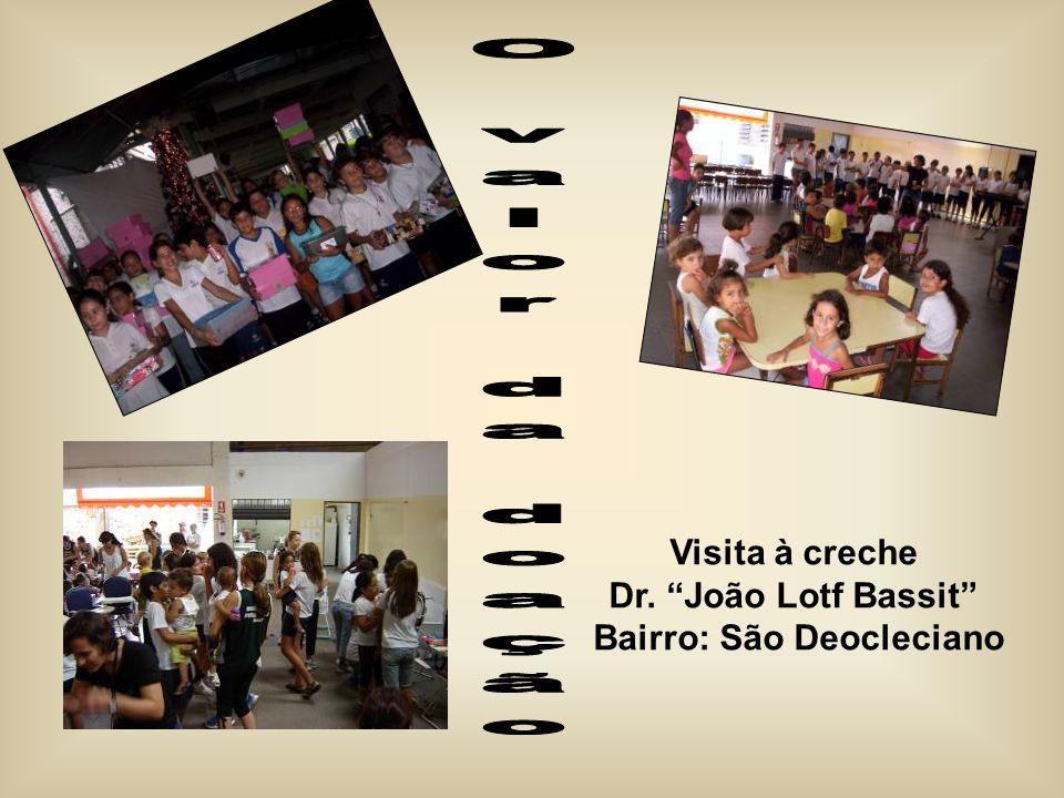 Visita à creche Dr. João Lotf Bassit Bairro: São Deocleciano