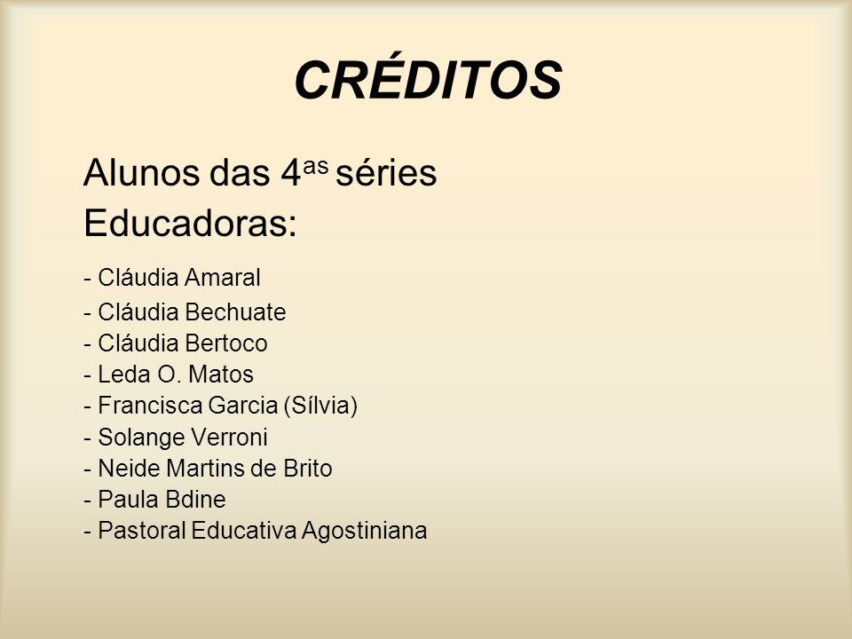 CRÉDITOS Alunos das 4 as séries Educadoras: - Cláudia Amaral - Cláudia Bechuate - Cláudia Bertoco - Leda O.