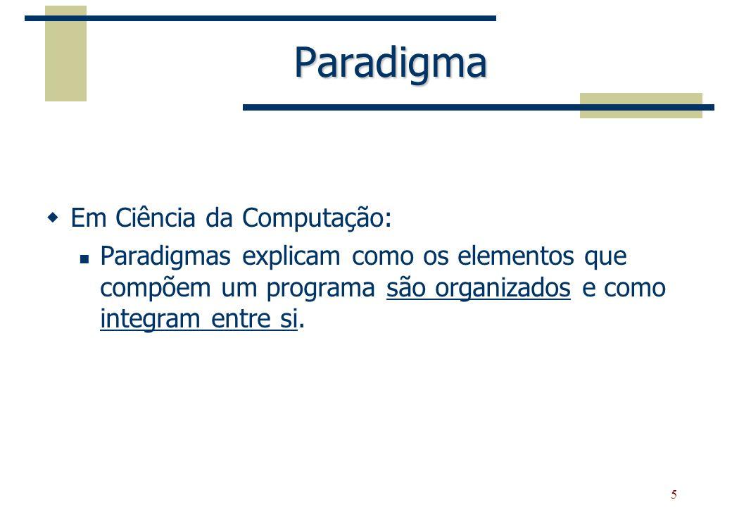 5 Paradigma Em Ciência da Computação: Paradigmas explicam como os elementos que compõem um programa são organizados e como integram entre si.