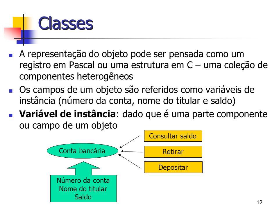 12 Classes A representação do objeto pode ser pensada como um registro em Pascal ou uma estrutura em C – uma coleção de componentes heterogêneos Os ca