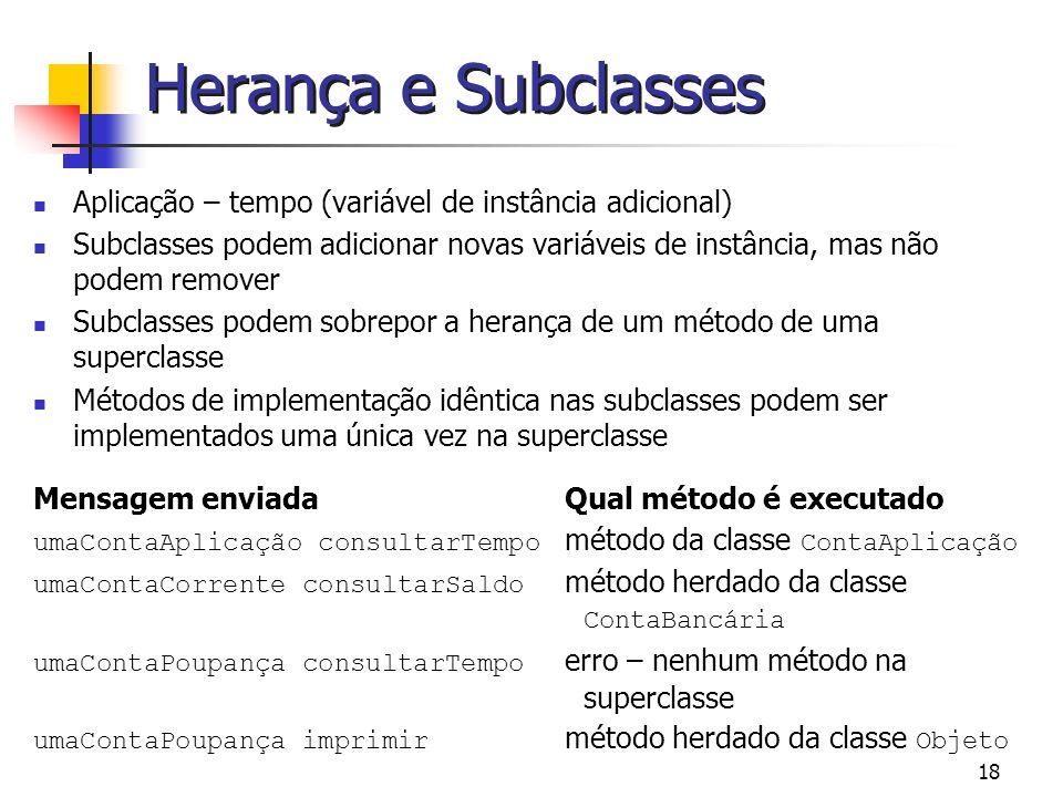 18 Herança e Subclasses Aplicação – tempo (variável de instância adicional) Subclasses podem adicionar novas variáveis de instância, mas não podem rem
