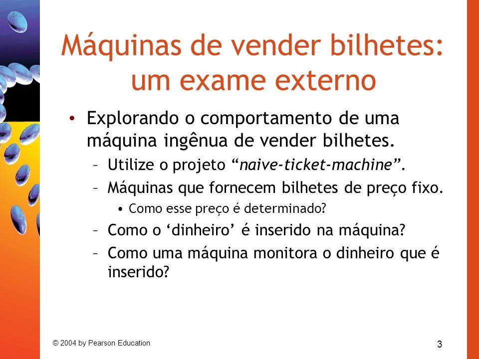 4 © 2004 by Pearson Education Máquinas de vender bilhetes: um exame interno Interagir com um objeto fornece dicas sobre seu comportamento.