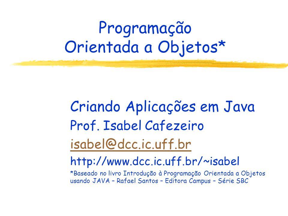 Programação Orientada a Objetos* Criando Aplicações em Java Prof.