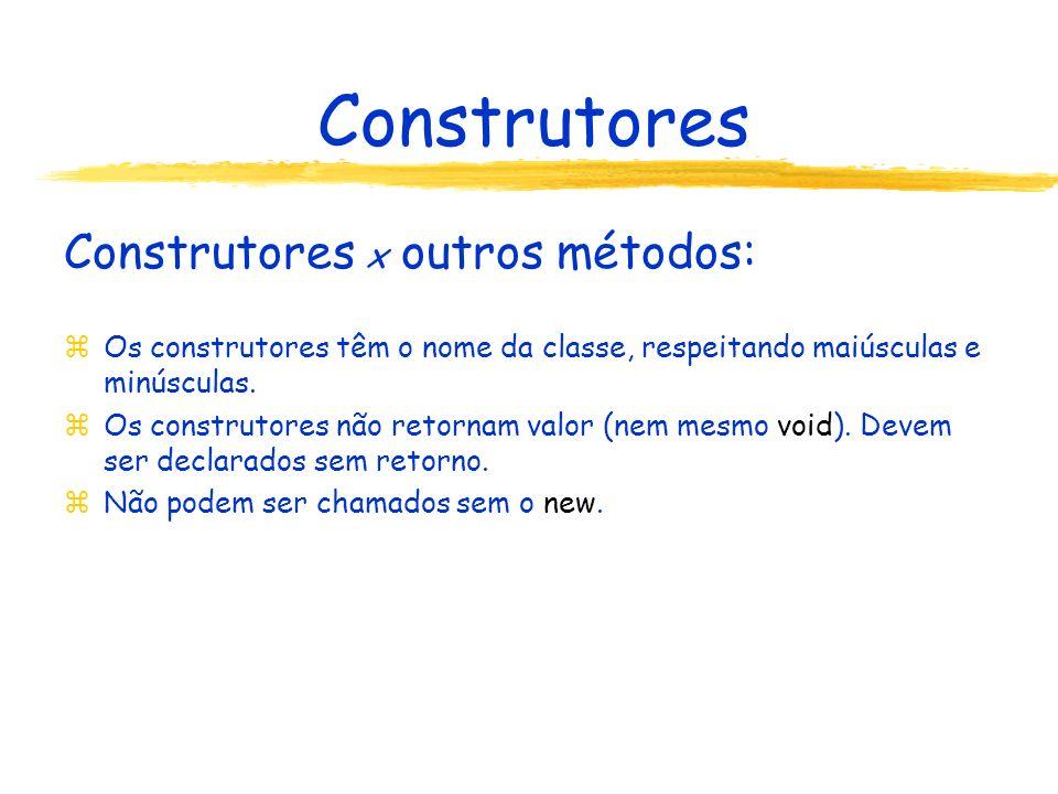 Construtores Construtores x outros métodos: zOs construtores têm o nome da classe, respeitando maiúsculas e minúsculas.