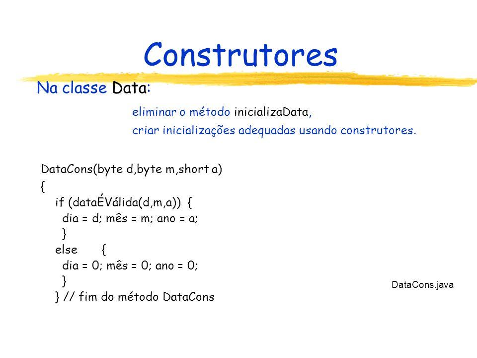 Construtores Na classe Data: eliminar o método inicializaData, criar inicializações adequadas usando construtores.