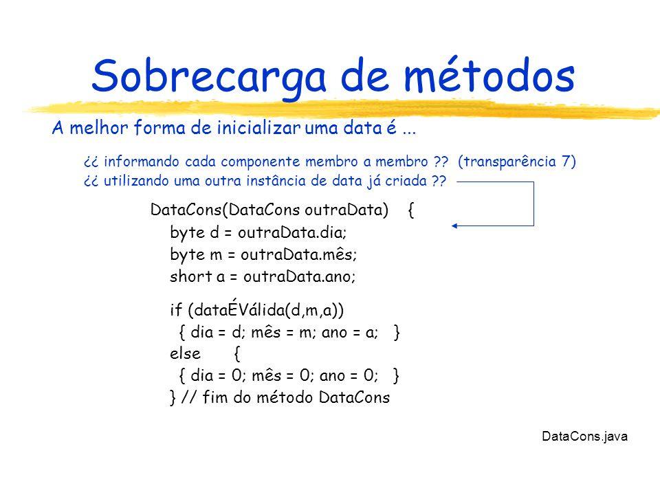 Sobrecarga de métodos A melhor forma de inicializar uma data é...